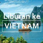 Berbagai Kota di Vietnam yang Wajib Dikunjungi