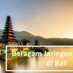 Beragam Jaringan Internet di Bali