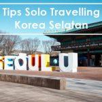 Liburan Ke Korea Selatan Sendirian, Mudah Kok!